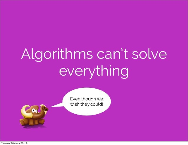 Algorithms can't solve                        everything                           Even though we                         ...