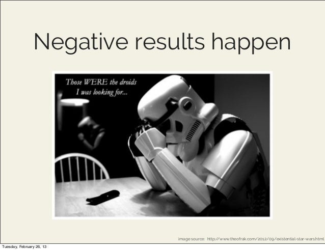 Negative results happen                            image source: http://www.theofrak.com/2012/09/existential-star-wars.htm...