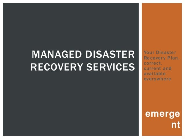 emergentYour DisasterRecovery Plan,correct,current andavailableeverywhereMANAGED DISASTERRECOVERY SERVICES