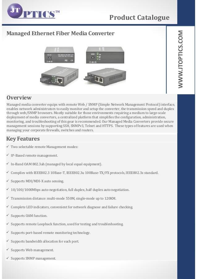 WWW.JTOPTICS.COM Managed Ethernet Fiber Media Converter Product Catalogue Overview Managed media converter equips with rem...