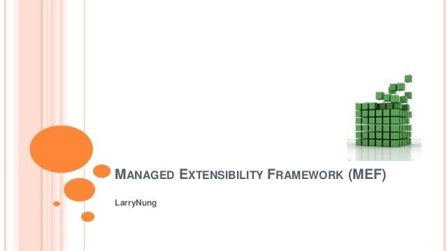 MANAGED EXTENSIBILITY FRAMEWORK (MEF) LarryNung