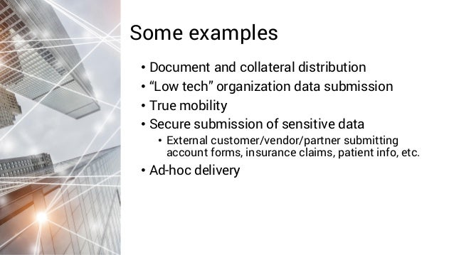 """• Document and collateral distribution • """"Low tech"""" organization data submission • True mobility • Secure submission of se..."""
