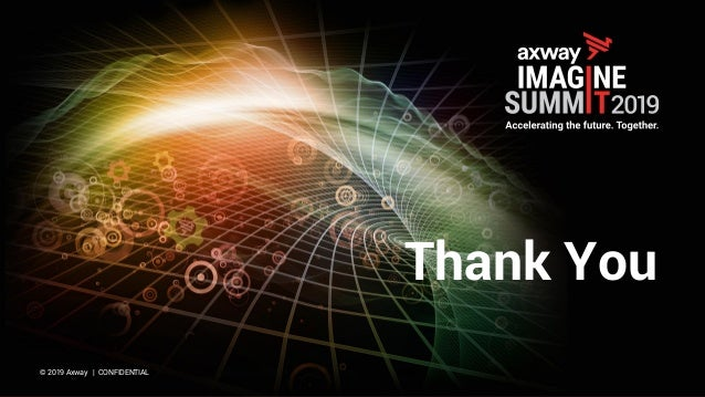 © 2019 Axway | CONFIDENTIAL Thank You