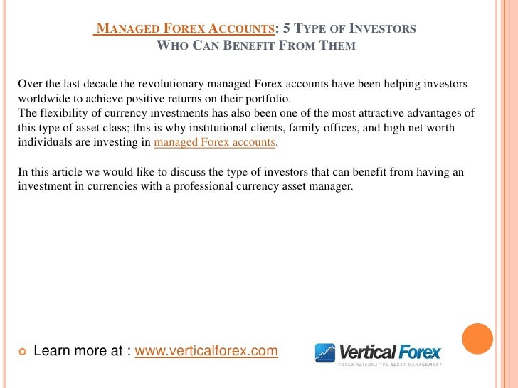 MANAGED FOREX ACCOUNTS: 5 TYPE OF INVESTORS                       WHO CAN BENEFIT FROM THEMOver the last decade the revolu...