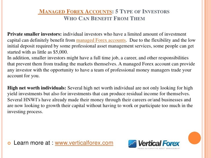 MANAGED FOREX ACCOUNTS: 5 TYPE OF INVESTORS                       WHO CAN BENEFIT FROM THEMPrivate smaller investors: indi...