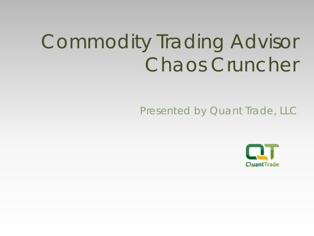 Commodity Trading Advisor Chaos Cruncher  Presented by Quant Trade, LLC