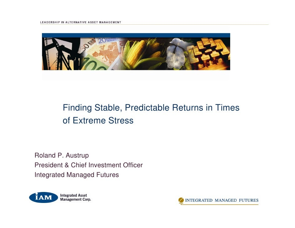 Finding Stable, Predictable Returns in Times          of Extreme Stress   Roland P. Austrup President & Chief Investment O...
