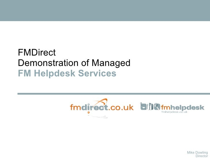 FMDirect Demonstration of Managed  FM Helpdesk Services Mike Dowling Director
