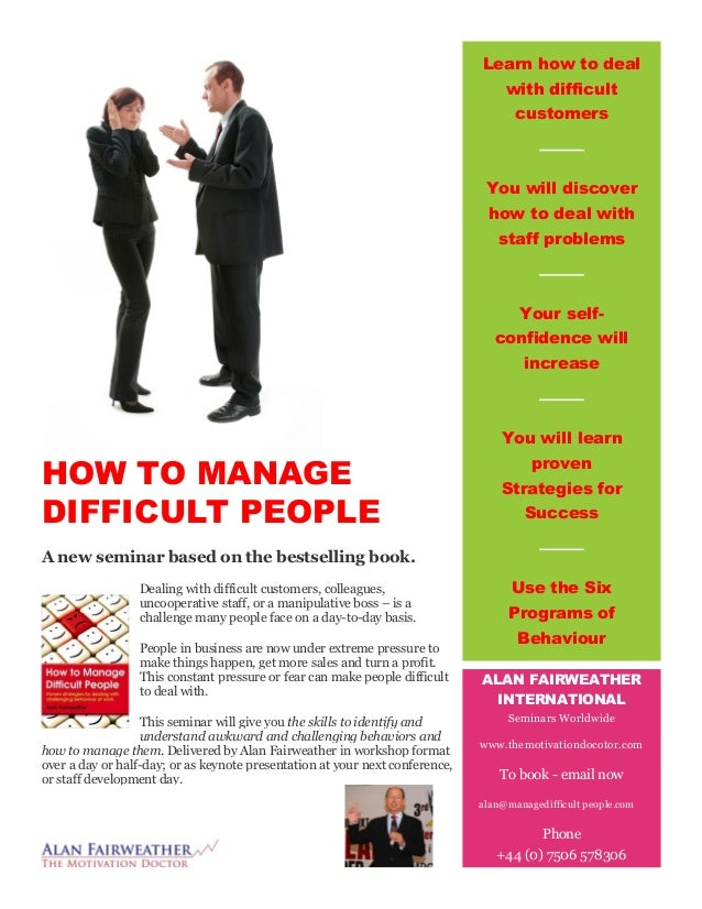 HOW TO MANAGE DIFFICULT PEOPLE A new seminar based on the bestselling book. Dealing with difficult customers, colleagues, ...