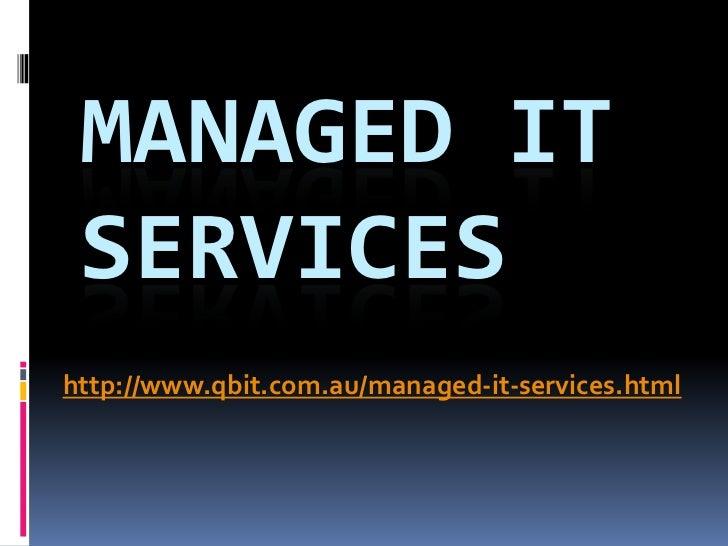 MANAGED IT SERVICEShttp://www.qbit.com.au/managed-it-services.html