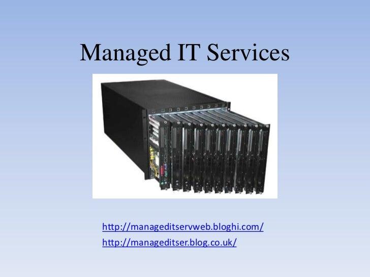 Managed IT Services  http://manageditservweb.bloghi.com/  http://manageditser.blog.co.uk/