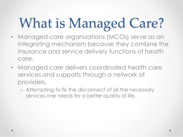 managed care term paper Managed care is an approach or system of health care that manages the use of healthcare services, controls their costs, and evaluates the performance of healthcare providers it is also considered as an approach to funding and providing healthcare services which focuses on controlling costs and enhancing the quality of care through several methods.