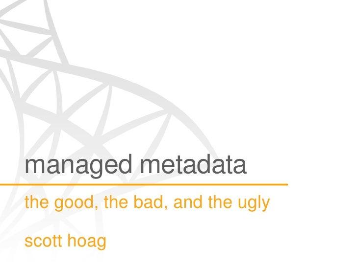 managed metadatathe good, the bad, and the uglyscott hoag