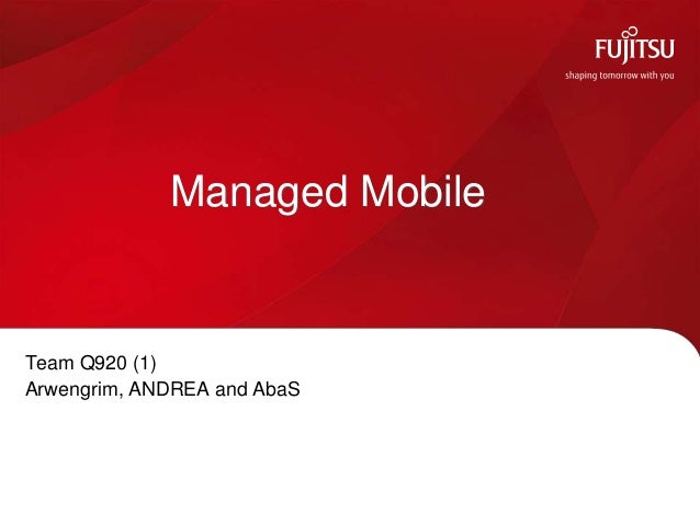 Managed Mobile  Team Q920 (1) Arwengrim, ANDREA and AbaS  © Copyright Fujitsu Services Limited 2010