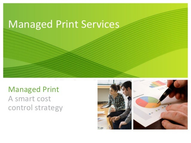 Managed Print ServicesManaged PrintA smart costcontrol strategy
