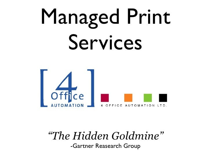 """Managed Print  Services""""The Hidden Goldmine""""    -Gartner Reasearch Group"""