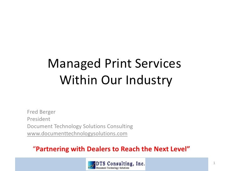 Managed Print Services Within Our Industry<br />Fred Berger<br />President<br />Document Technology Solutions Consulting<b...