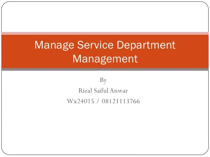 By Rizal Saiful Anwar Wx24015 / 08121113766 Manage Service Department Management