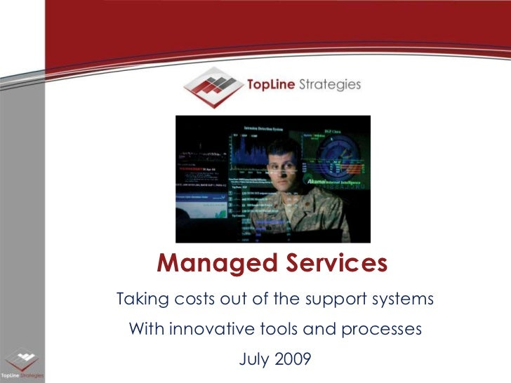 Managed Services<br />Taking costs out of the support systems<br />With innovative tools and processes<br />July 2009<br />