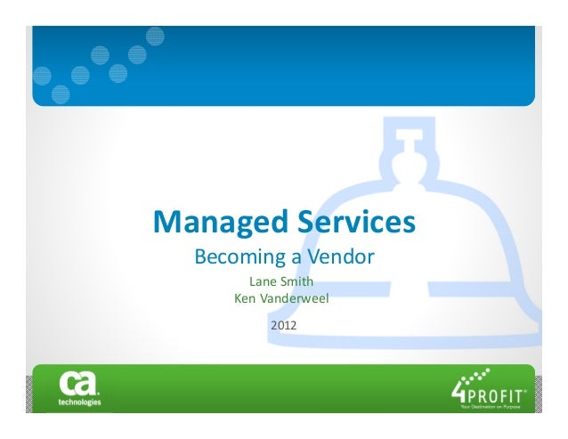 Managed Services  Becoming a Vendor       Lane Smith     Ken Vanderweel          2012