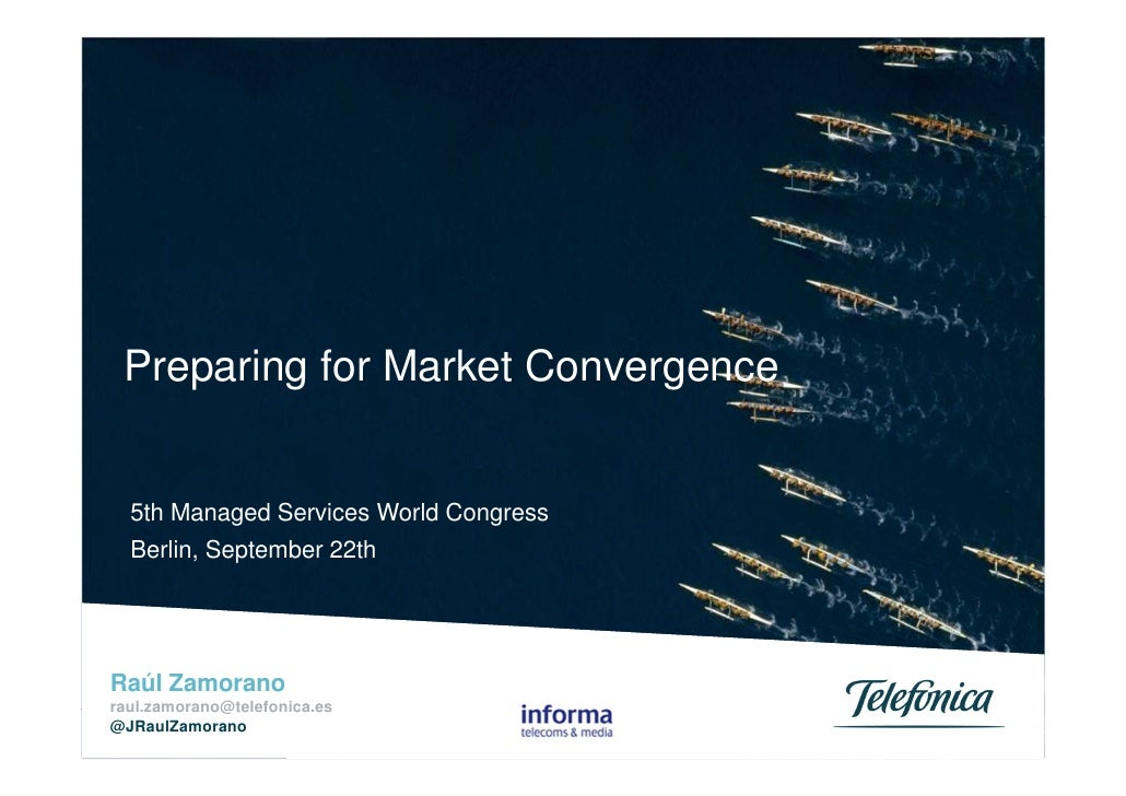 Preparing for Market Convergence   5th Managed Services World Congress   Berlin, September 22thRaúl Zamorano S.A. / Telefó...