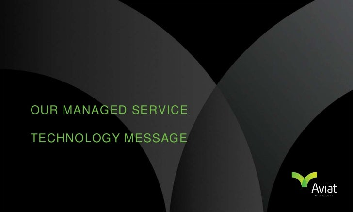 OUR MANAGED SERVICETECHNOLOGY MESSAGE