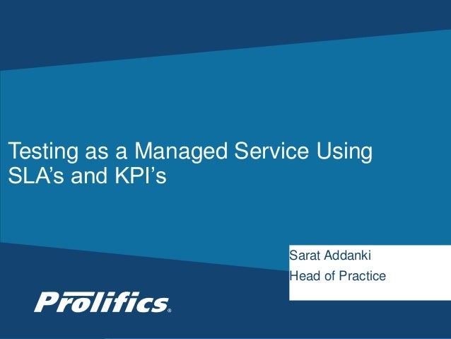 Testing as a Managed Service Using  SLA's and KPI's  Sarat Addanki  Head of Practice  CONNECT WITH US: