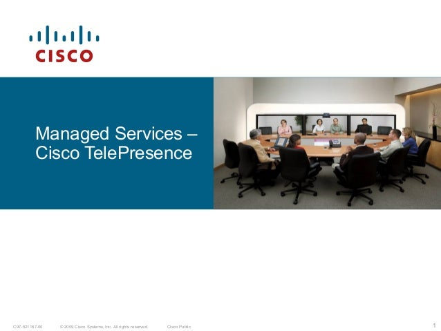 1© 2009 Cisco Systems, Inc. All rights reserved. Cisco PublicC97-521167-00 Managed Services – Cisco TelePresence