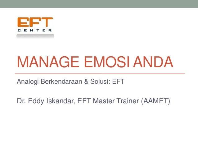 MANAGE EMOSI ANDA Analogi Berkendaraan & Solusi: EFT Dr. Eddy Iskandar, EFT Master Trainer (AAMET)