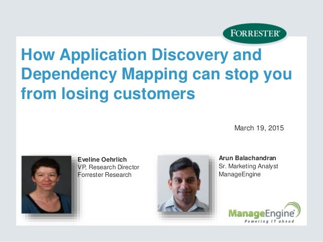 How Application Discovery and Dependency Mapping can stop you from losing customers March 19, 2015 Eveline Oehrlich VP, Re...