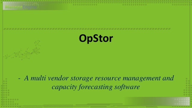 OpStor - A multi vendor storage resource management and capacity forecasting software