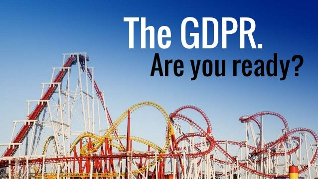 The GDPR. Are you ready?
