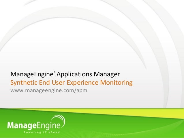 ManageEngine® Applications ManagerSynthetic End User Experience Monitoringwww.manageengine.com/apm