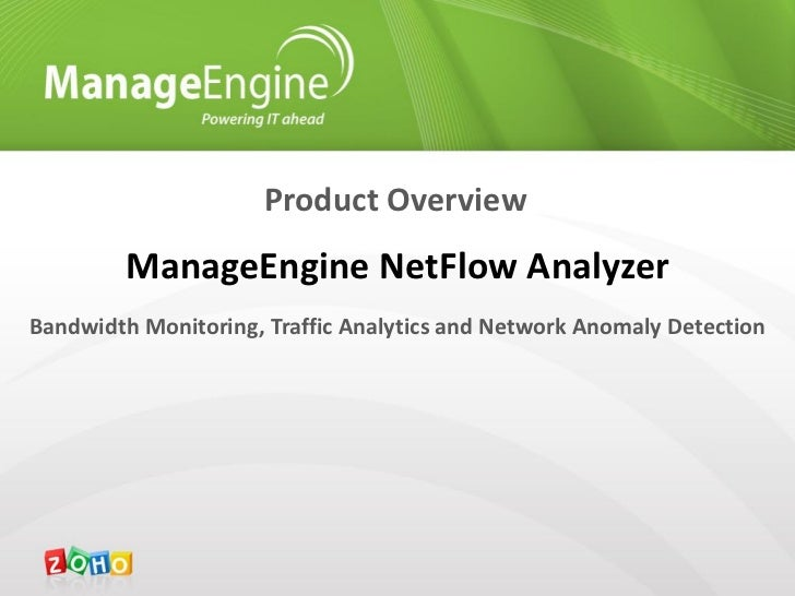 Product Overview         ManageEngine NetFlow AnalyzerBandwidth Monitoring, Traffic Analytics and Network Anomaly Detection