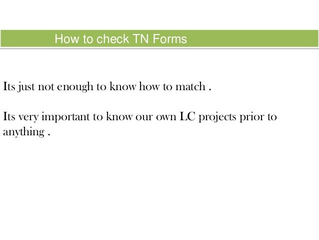 How to check TN Forms  Its just not enough to know how to match .  Its very important to know our own LC projects prior to...