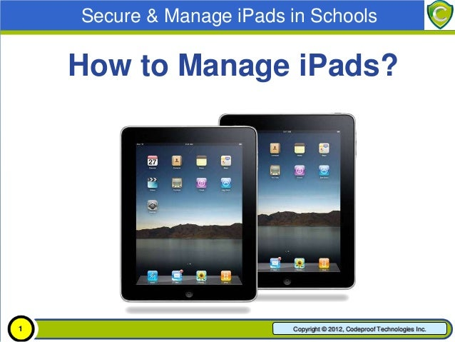 Secure & Manage iPads in Schools    How to Manage iPads?1                         Copyright © 2012, Codeproof Technologies...