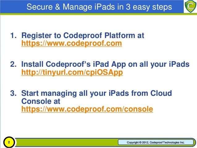 Secure & Manage iPads in 3 easy steps    1. Register to Codeproof Platform at       https://www.codeproof.com    2. Instal...