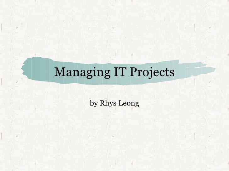 Managing IT Projects by Rhys Leong