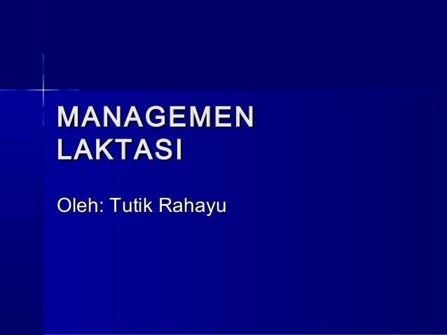 MANAGEMENMANAGEMEN LAKTASILAKTASI Oleh: Tutik RahayuOleh: Tutik Rahayu