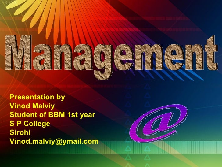 Presentation by Vinod Malviy Student of BBM 1st year S P College Sirohi [email_address]   Management @