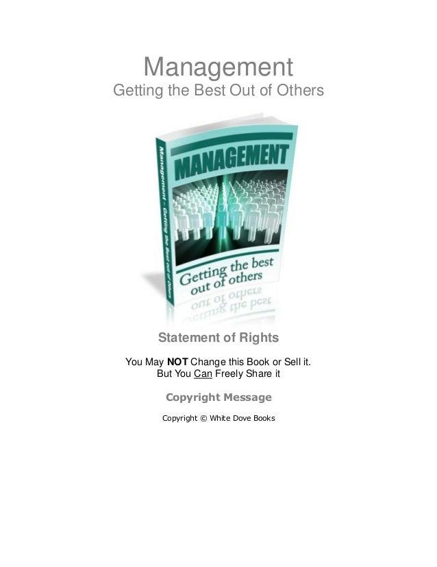 Management Getting the Best Out of Others Statement of Rights You May NOT Change this Book or Sell it. But You Can Freely ...