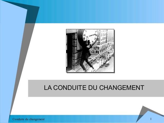 LA CONDUITE DU CHANGEMENT  Conduite du changement  1