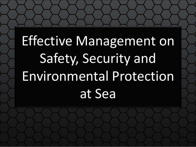 Effective Management on Safety, Security and Environmental Protection at Sea