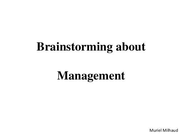 Brainstorming about Management Muriel Milhaud