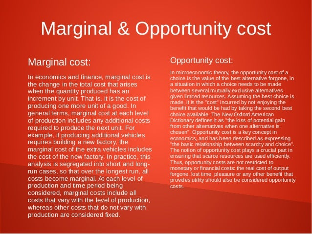 Marginal & Opportunity cost  Marginal cost:  In economics and finance, marginal cost is  the change in the total cost that...