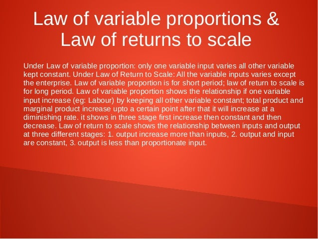 Law of variable proportions &  Law of returns to scale  Under Law of variable proportion: only one variable input varies a...