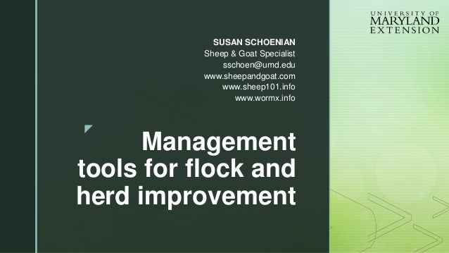 z Management tools for flock and herd improvement SUSAN SCHOENIAN Sheep & Goat Specialist sschoen@umd.edu www.sheepandgoat...