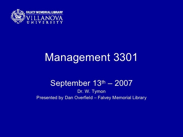 Management 3301 September 13 th  – 2007 Dr. W. Tymon Presented by Dan Overfield – Falvey Memorial Library