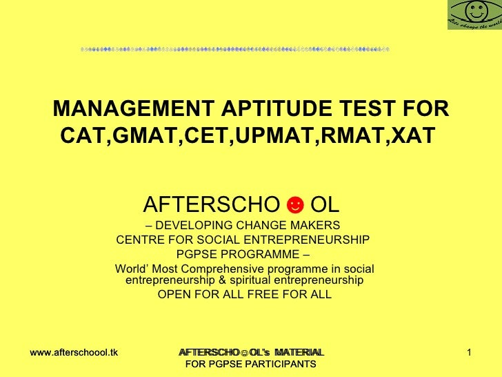 MANAGEMENT APTITUDE TEST FOR CAT,GMAT,CET,UPMAT,RMAT,XAT  AFTERSCHO ☻ OL  –  DEVELOPING CHANGE MAKERS  CENTRE FOR SOCIAL E...