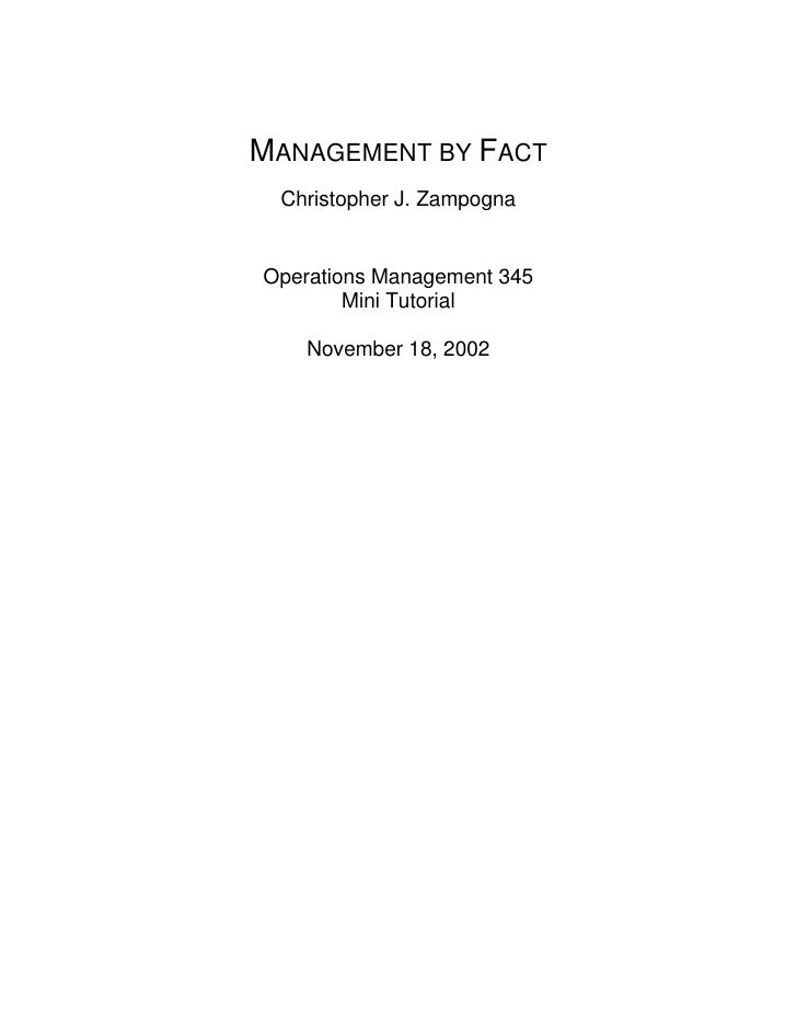 MANAGEMENT BY FACT  Christopher J. Zampogna   Operations Management 345         Mini Tutorial      November 18, 2002